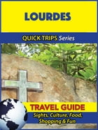 Lourdes Travel Guide (Quick Trips Series): Sights, Culture, Food, Shopping & Fun by Crystal Stewart