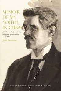 Memoir of My Youth in Cuba: A Soldier in the Spanish Army during the Separatist War, 1895–1898