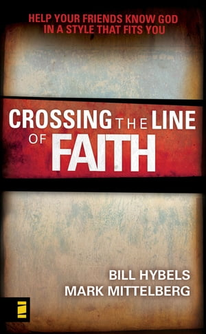 Crossing the Line of Faith Help Your Friends Know God in a Style That Fits You