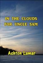 In the Clouds for Uncle Sam by Ashton Carter