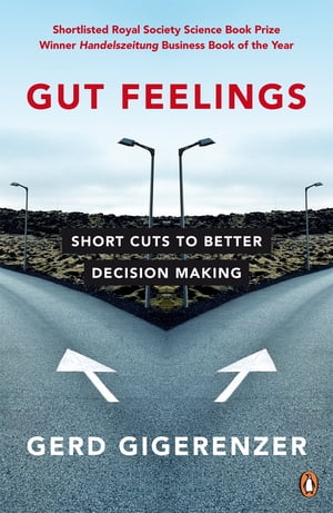 Gut Feelings Short Cuts to Better Decision Making