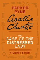 The Case of the Distressed Lady: A Parker Pyne Story by Agatha Christie