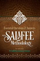 Essential Questions and Answers on the Salafee Methodology by Saalih Ibn Fawzaan al-Fawzaan