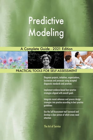 Predictive Modeling A Complete Guide - 2021 Edition by Gerardus Blokdyk