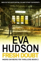 Fresh Doubt: An Ingrid Skyberg FBI Thriller by Eva Hudson