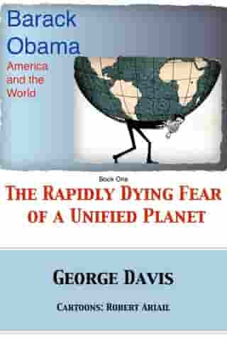 Barack Obama, America and the World: The Rapidly Dying Fear of a Unified Planet