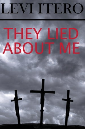 They Lied About Me Jesus Returns to Tell You The Truth About His Life,  and Yours