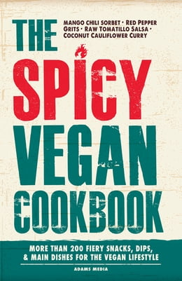 Book The Spicy Vegan Cookbook: More than 200 Fiery Snacks, Dips, and Main Dishes for the Vegan Lifestyle by Adams Media