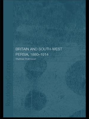 Britain and South-West Persia 1880-1914 A Study in Imperialism and Economic Dependence
