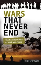 Wars That Never End: The Horrific Impact of Post War Stress by Ian Ferguson