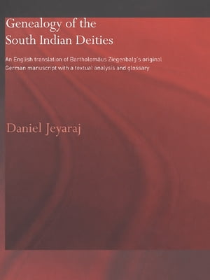 Genealogy of the South Indian Deities An English Translation of Bartholom�us Ziegenbalg's Original German Manuscript with a Textual Analysis and Gloss
