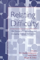 Relating Difficulty: The Processes of Constructing and Managing Difficult Interaction
