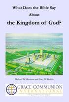 What Does the Bible Say About the Kingdom of God? by Michael D. Morrison