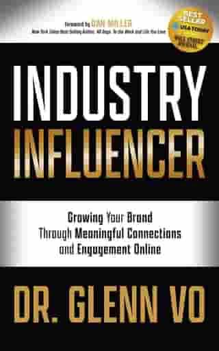 Industry Influencer: Growing Your Brand Through Meaningful Connections and Engagement Online de Dr. Glenn Vo