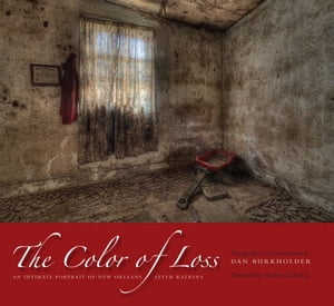 The Color of Loss An Intimate Portrait of New Orleans after Katrina