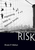 Risk: Negotiating Safety in American Society by Arwen P. Mohun