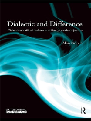 Dialectic and Difference Dialectical Critical Realism and the Grounds of Justice