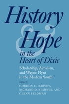 History and Hope in the Heart of Dixie: Scholarship, Activism, and Wayne Flynt in the Modern South by Gordon E. Harvey
