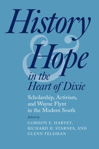 History and Hope in the Heart of Dixie: Scholarship, Activism, and Wayne Flynt in the Modern South