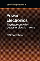 Power Electronics: Thyristor Controlled Power for Electric Motors by Raymond S. Ramshaw