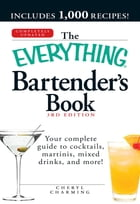 The Everything Bartender's Book: Your complete guide to cocktails, martinis, mixed drinks, and more! by Cheryl Charming