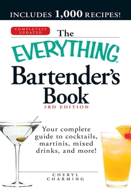 Book The Everything Bartender's Book: Your complete guide to cocktails, martinis, mixed drinks, and more! by Cheryl Charming