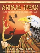 Animal Speak: The Spiritual & Magical Powers Of Creatures Great And Small by Ted Andrews