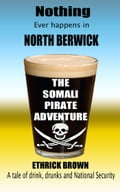 9781311115393 - Ethrick Brown: Nothing Ever Happens In North Berwick. The Somali Pirate Adventure - Bog