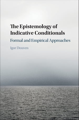 The Epistemology of Indicative Conditionals Formal and Empirical Approaches