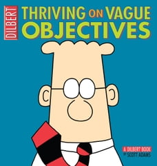 Thriving on Vague Objectives: A Dilbert Collection: A Dilbert Collection