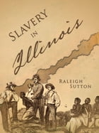 Slavery in Illinois by Raleigh Sutton