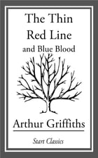 The Thin Red Line: And Blue Blood by Arthur Griffiths
