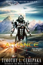 Alliance: Two Worlds Book #2 by Timothy L. Cerepaka