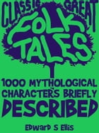 1000 Mythological Characters Briefly Described by Edward S Ellis