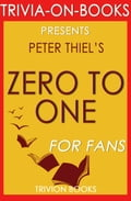 Zero to One: Notes on Startups, or How to Build the Future by Peter Thiel (Trivia-On-Books)