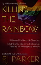 Killing The Rainbow: Violence Against LGBT by RJ Parker, Ph.D