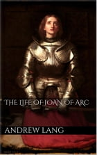 The Life of Joan of Arc by Andrew Lang