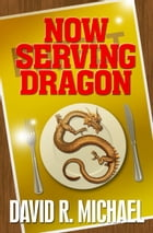 Now Serving Dragon by David R. Michael