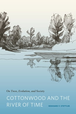 Book Cottonwood and the River of Time: On Trees, Evolution, and Society by Reinhard F. Stettler