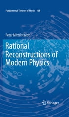 Rational Reconstructions of Modern Physics by Peter Mittelstaedt