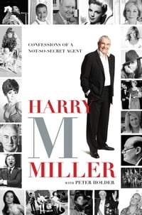 Harry M Miller: Confessions of a not-so-secret agent