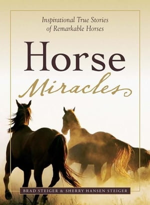 Horse Miracles: Inspirational True Stories of Remarkable Horses Inspirational True Stories of Remarkable Horses