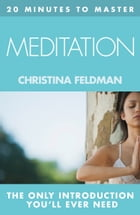 20 MINUTES TO MASTER … MEDITATION by Christina Feldman
