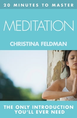 Book 20 MINUTES TO MASTER … MEDITATION by Christina Feldman