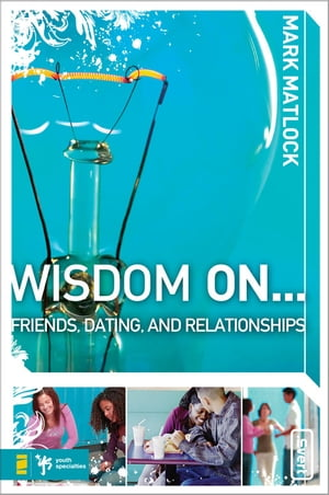 Wisdom On ? Friends,  Dating,  and Relationships
