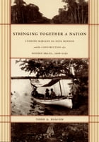 Stringing Together a Nation: Cândido Mariano da Silva Rondon and the Construction of a Modern Brazil, 1906–1930 by Todd A. Diacon