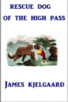 Rescue Dog of the High Pass by James Arthur Kjelgaard
