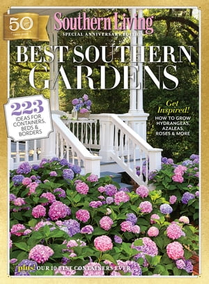 SOUTHERN LIVING Best Southern Gardens: 223 Ideas for Containers, Beds & Borders by The Editors of Southern Living