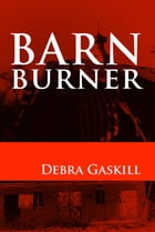 Barn Burner by Debra Gaskill