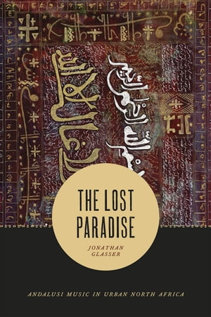 The Lost Paradise Andalusi Music in Urban North Africa